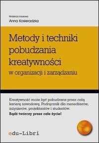 Metody i techniki pobudzania kreatywnosci w organizacji i zarzadzaniu - Metody i techniki pobudzania kreatywności w organizacji i zarządzaniu
