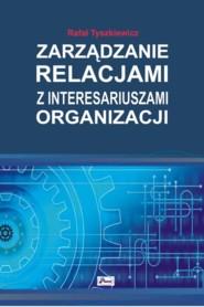 ZARZaDZANIE RELACJAMI Z INTERESARIUSZAMI ORGANIZACJI - Zarządzanie relacjami z interesariuszami organizacji Rafał Tyszkiewicz