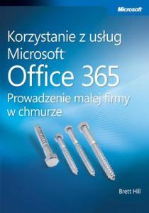 Korzystanie z uslug Microsoft Office 365 210x300 - Korzystanie z usług Microsoft Office 365 Prowadzenie małej firmy w chmurze Brett Hill