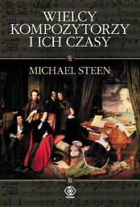 Wielcy kompozytorzy i ich czasy 203x300 - Wielcy kompozytorzy i ich czasy Michael Steen