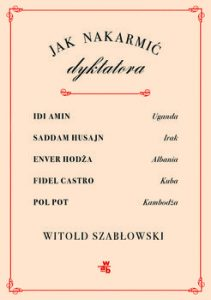 Jak nakarmic dyktatora 211x300 - Jak nakarmić dyktatoraWitold Szabłowski