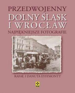 Przedwojenny Dolny slask i Wroclaw 243x300 - Przedwojenny dolny śląsk i wrocław najpiękniejsze fotografie Eysymontt Rafał Eysymontt Danuta