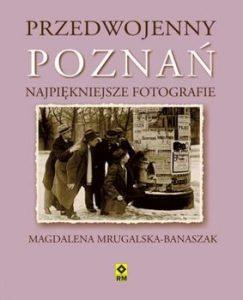 Przedwojenny Poznan 243x300 - Przedwojenny Poznań Najpiękniejsze fotografieMrugalska-Banaszak Magdalena