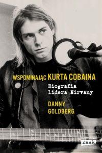Wspominajac Kurta Cobaina 200x300 - Wspominając Kurta Cobaina Biografia lidera NirvanyDanny Goldberg