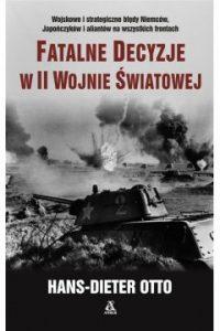 Fatalne decyzje w II Wojnie swiatowej 200x300 - Fatalne decyzje w II wojnie światowej Otto Hans-Dieter