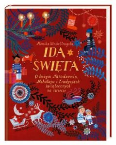 Ida swieta 239x300 - Idą święta O Bożym Narodzeniu Mikołaju i tradycjach świątecznych na świecieMonika Utnik-Strugała