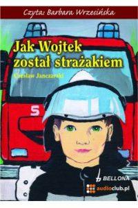 Jak Wojtek zostal strazakiem 200x300 - Jak Wojtek został strażakiemCzesław Janczarski
