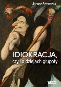 Idiokracja czyli o dziejach glupoty 211x300 - Idiokracja czyli o dziejach głupotyJanusz Szewczak
