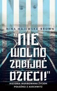 Nie wolno zabijac dzieci 189x300 - Nie wolno zabijać dzieci Historia inspirowana życiem położnej z AuschwitzNina Majewska-Brown