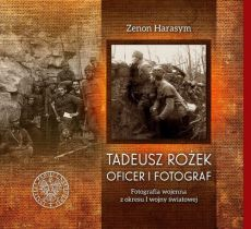 Tadeusz Rozek - Tadeusz Rożek - oficer i fotografZenon Harasym