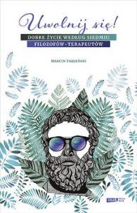 Uwolnij sie 194x300 - Uwolnij się Dobre życie według siedmiu filozofów-terapeutów Marcin Fabjański
