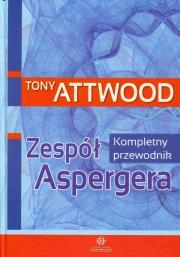 Zespol Aspergera. Kompletny przewodnik - Zespół Aspergera Kompletny przewodnik Tony Attwood
