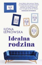 Idealna rodzina - Idealna rodzina Ilona Łepkowska