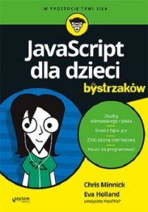 JavaScript dla dzieci dla bystrzakow 210x300 - JavaScript dla dzieci dla bystrzaków Chris Minnick Eva Holland