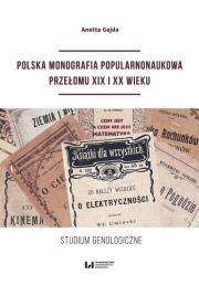 Polska monografia popularnonaukowa przelomu XIX I XX wieku - Polska monografia popularnonaukowa przełomu XIX I XX wiekuAnetta Gajda