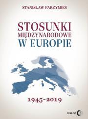 Stosunki miedzynarodowe w Europie - Stosunki międzynarodowe w Europie 1945-2019Stanisław Parzymies