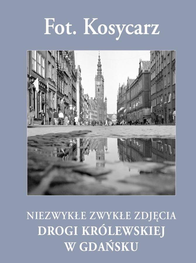 Fot Kosycarz Niezwykle zwykle zdjecia Drogi Krolewskiej w Gdansku - Fot Kosycarz Niezwykłe zwykłe zdjęcia Drogi Królewskiej w Gdańsku