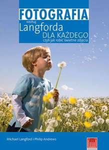Fotografia wedlug Langforda dla kazdego czyli jak robic swietne zdjecia - Fotografia według Langforda dla każdego czyli jak robić świetne zdjęcia Michael Langford
