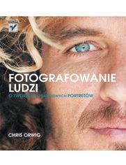 Fotografowanie ludzi O tworzeniu prawdziwych portretow - Fotografowanie ludzi O tworzeniu prawdziwych portretówChris Orwig