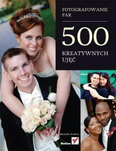 Fotografowanie par 500 kreatywnych ujec - Fotografowanie par 500 kreatywnych ujęć Michelle Perkins