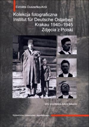 Kolekcja fotograficzna Institut fur Deutsche Ostarbeit Krakau - Kolekcja fotograficzna Institut fur Deutsche Ostarbeit Krakau 1940-1945Elżbieta Duszeńko-Król