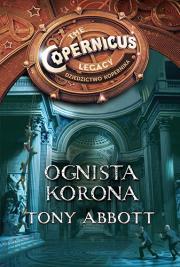 OGNISTA KORONA - Ognista korona Dziedzictwo KopernikaTony Abbott
