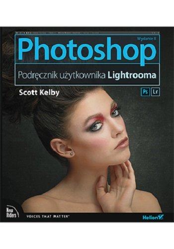 Photoshop Podrecznik uzytkownika Lightrooma - Photoshop Podręcznik użytkownika Lightrooma Scott Kelby