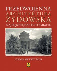 Przedwojenna architektura zydowska Najpiekniejsze fotografie - Przedwojenna architektura żydowska Najpiękniejsze fotografie Stanisław Kryciński