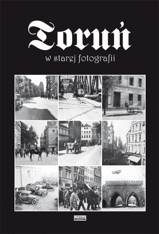 Torun w starej fotografii - Toruń w starej fotografiiTomasz Kalinkowski