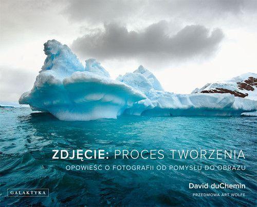 Zdjecie proces tworzenia - Zdjęcie proces tworzenia David duChemin