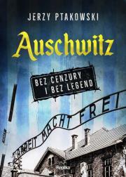 Auschwitz bez cenzury i bez legend - Auschwitz bez cenzury i bez legendJerzy Ptakowski