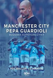 Manchester City Pepa Guardioli - Manchester City Pepa Guardioli Budowa superdrużynyPol Ballus