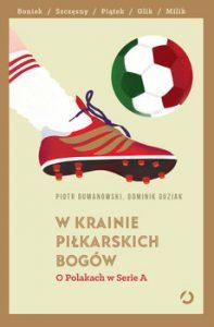 W krainie pilkarskich bogow 197x300 - W krainie piłkarskich bogów O Polakach w Serie A Piotr Dumanowski  Dominik Guziak