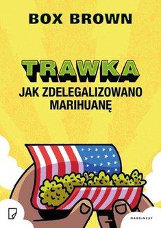 Trawka - Trawka Jak zdelegalizowano marihuanęBox Brown