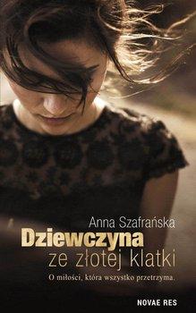 Dziewczyna ze zlotej klatki - Dziewczyna ze złotej klatki Anna Szafrańska