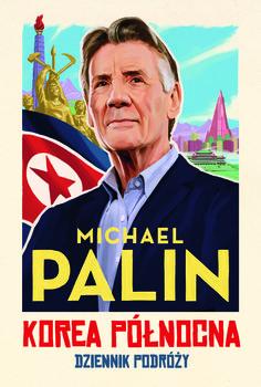 Korea Polnocna - Korea Północna Dziennik podróżyMichael Palin