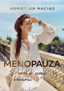 Menopauza - Menopauza Podróż do esencji kobiecości Agnieszka Maciąg