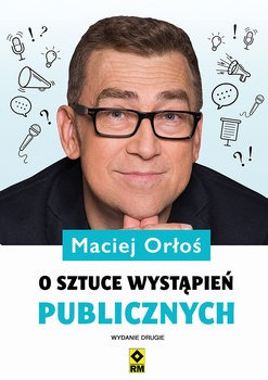 O sztuce wystapien publicznych - O sztuce wystąpień publicznych Maciej Orłoś