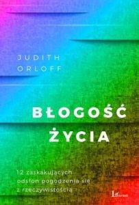 Blogosc zycia - Błogość życiaJudith Orloff