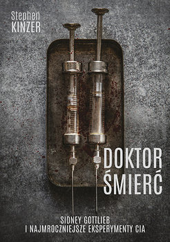 Doktor smierc - Doktor Śmierć Sidney Gottlieb i najmroczniejsze eksperymenty CIA Stephen Kinzer