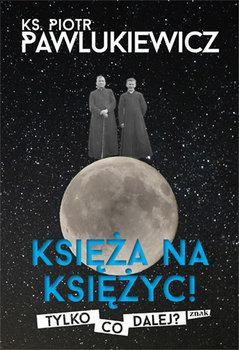 Ksiaza na Ksiazyc - Księża na Księżyc Tylko co dalejPiotr Pawlukiewicz