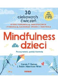 Mindfulness dla dzieci - Mindfulness dla dzieciCarole P Roman J Robin Albertson-Wren