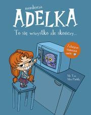 Mordercza Adelka - Mordercza Adelka To się wszystko źle skończyMiss Prickly