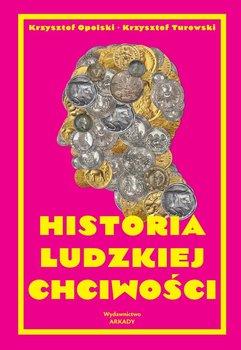 Historia ludzkiej chciwosci - Historia Ludzkiej ChciwościKrzysztof Opolski krzysztof Turowski