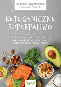 Ketogeniczne superpaliwo - Ketogeniczne superpaliwo	Joseph Mercola James Dinicolantonio