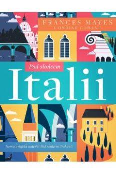 Pod sloncem Italii - Pod słońcem ItaliiFrances Mayes Ondine Cohane
