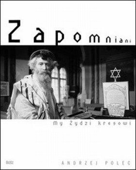 Zapomniani My Zydzi kresowi Andrzej Polec - Zapomniani My Żydzi kresowi Andrzej Polec