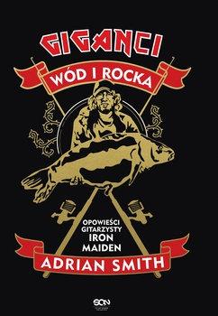 Adrian Smith - Giganci wód i rocka Opowieści gitarzysty Iron MaidenAdrian Smith