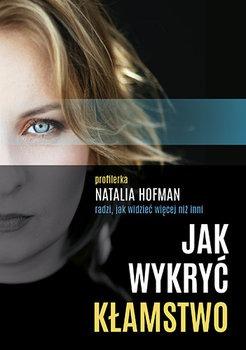 Jak wykryc klamstwo - Jak wykryć kłamstwo Profilerka Natalia Hofman radzi jak widzieć więcejNatalia Hofman