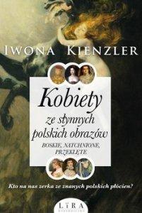 Kobiety ze slynnych polskich obrazow - Kobiety ze słynnych polskich obrazów Boskie natchnione przeklęteIwona Kienzler